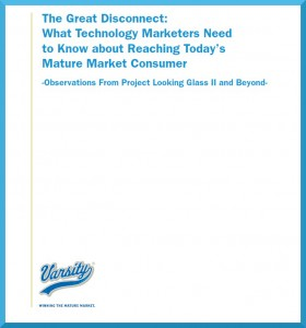Varsity The Great Disconnect: What Technology Marketers Need to Know about Reaching Today's Boomers and Seniors